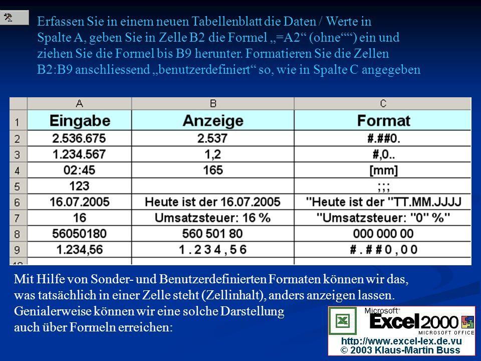 Erfassen Sie in einem neuen Tabellenblatt die Daten / Werte in Spalte A, geben Sie in Zelle B2 die Formel =A2 (ohne) ein und ziehen Sie die Formel bis B9 herunter.