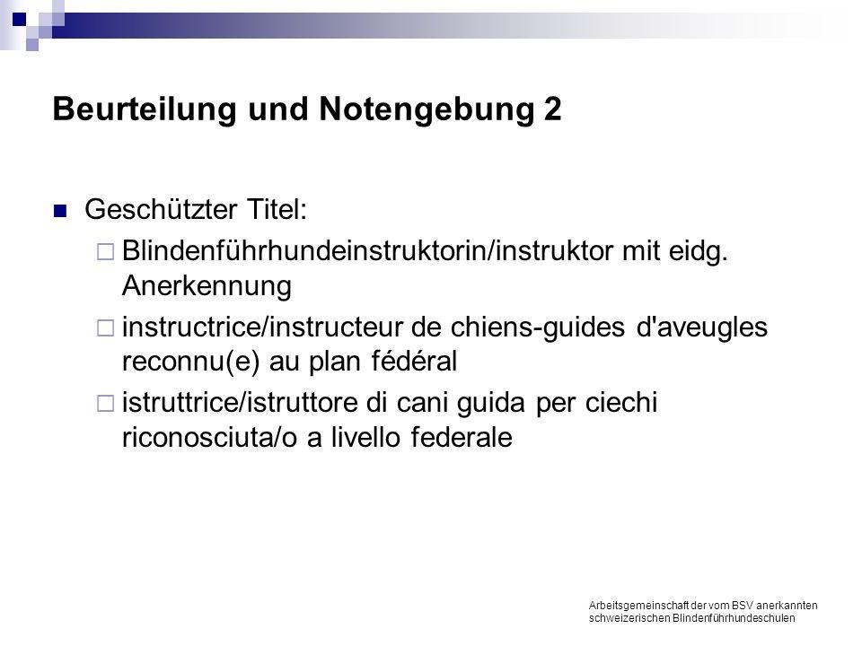 Beurteilung und Notengebung 2 Geschützter Titel: Blindenführhundeinstruktorin/instruktor mit eidg.