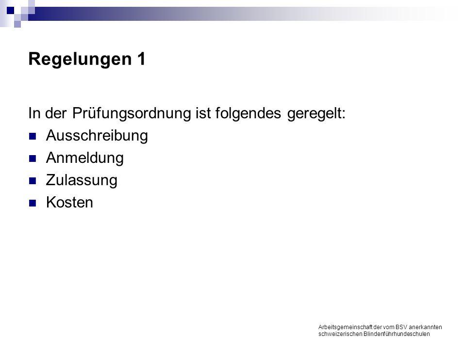 Regelungen 1 In der Prüfungsordnung ist folgendes geregelt: Ausschreibung Anmeldung Zulassung Kosten Arbeitsgemeinschaft der vom BSV anerkannten schweizerischen Blindenführhundeschulen