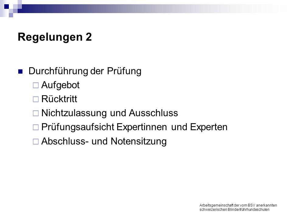 Regelungen 2 Durchführung der Prüfung Aufgebot Rücktritt Nichtzulassung und Ausschluss Prüfungsaufsicht Expertinnen und Experten Abschluss- und Notensitzung Arbeitsgemeinschaft der vom BSV anerkannten schweizerischen Blindenführhundeschulen
