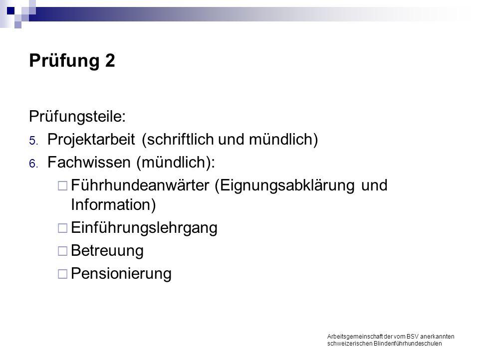 Prüfung 2 Prüfungsteile: 5. Projektarbeit (schriftlich und mündlich) 6.