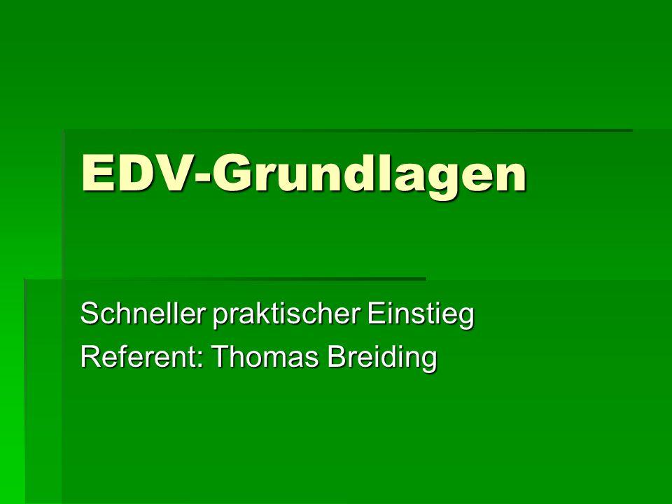EDV-Grundlagen Schneller praktischer Einstieg Referent: Thomas Breiding