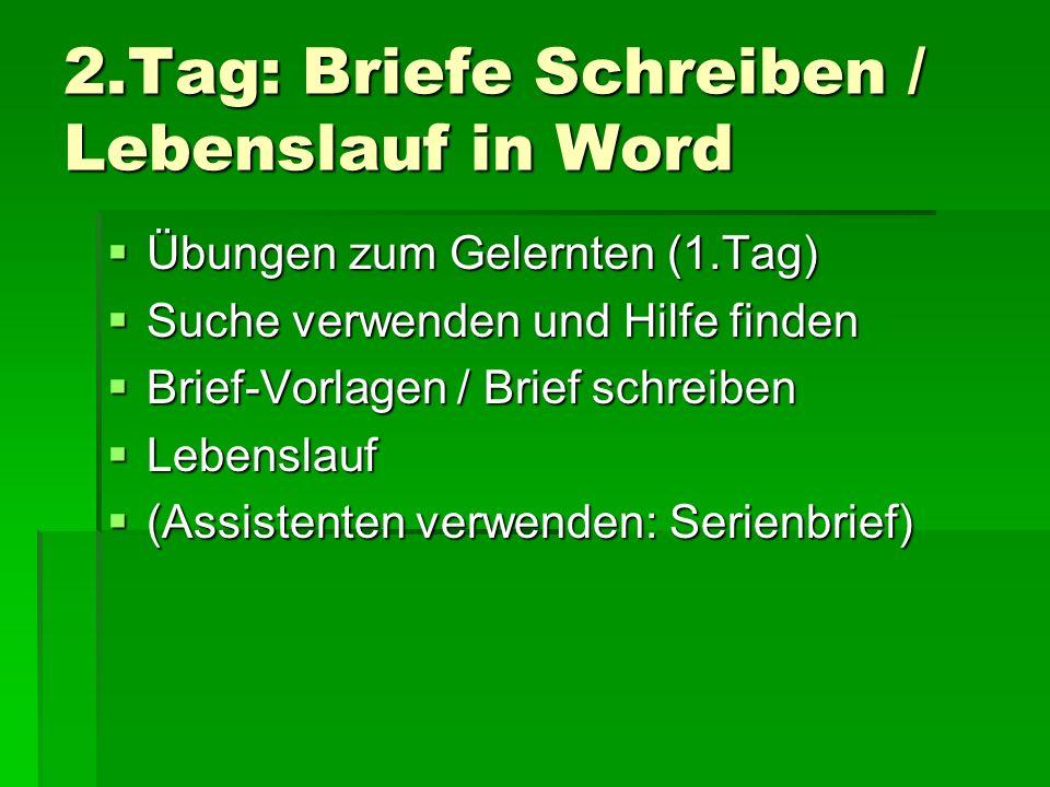 2.Tag: Briefe Schreiben / Lebenslauf in Word Übungen zum Gelernten (1.Tag) Übungen zum Gelernten (1.Tag) Suche verwenden und Hilfe finden Suche verwen