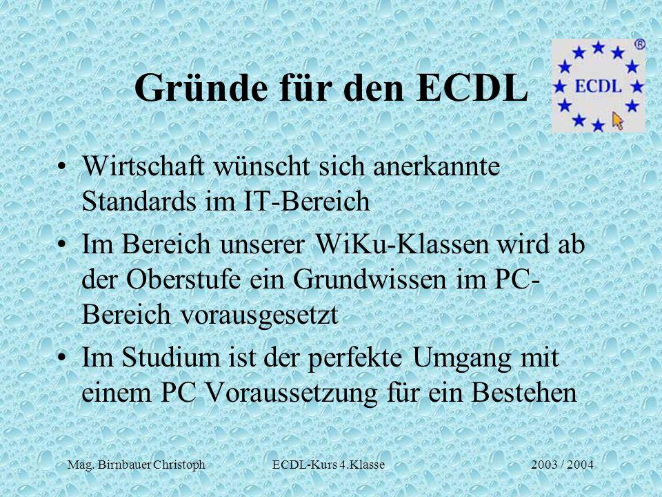 Mag. Birnbauer Christoph ECDL-Kurs 4.Klasse2003 / 2004 Gründe für den ECDL Wirtschaft wünscht sich anerkannte Standards im IT-Bereich Im Bereich unser
