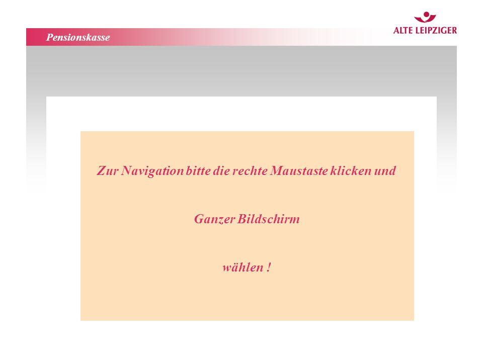 Pensionskasse Zur Navigation bitte die rechte Maustaste klicken und Ganzer Bildschirm wählen !
