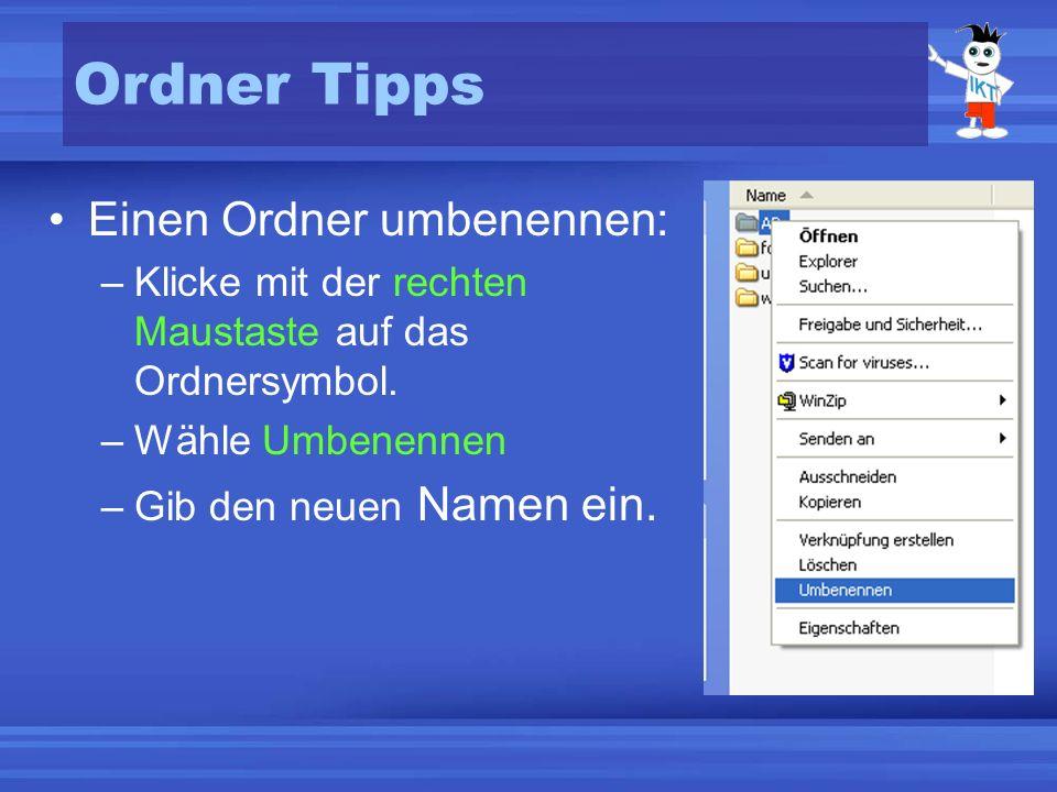 Ordner Tipps Einen Ordner löschen: –Klicke den Ordner mit der rechten Maustaste an und wähle Löschen.