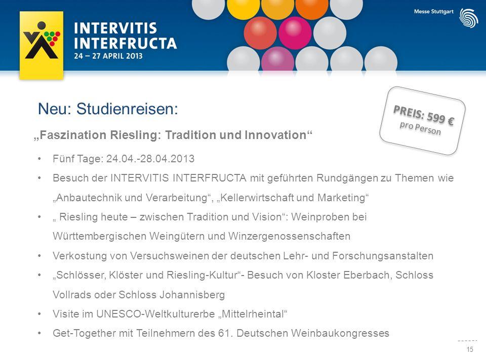 15 Neu: Studienreisen: Faszination Riesling: Tradition und Innovation Fünf Tage: 24.04.-28.04.2013 Besuch der INTERVITIS INTERFRUCTA mit geführten Run