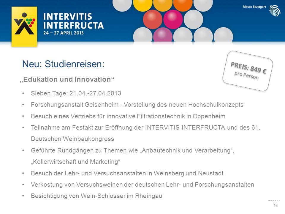 16 Neu: Studienreisen: Edukation und Innovation Sieben Tage: 21.04.-27.04.2013 Forschungsanstalt Geisenheim - Vorstellung des neuen Hochschulkonzepts