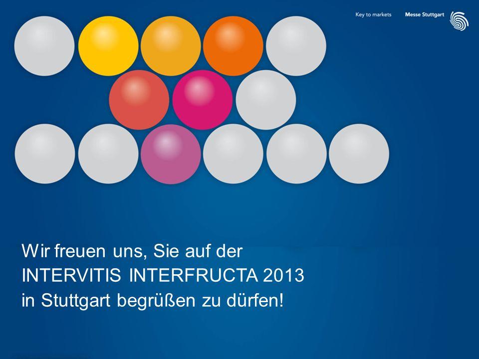Wir freuen uns, Sie auf der INTERVITIS INTERFRUCTA 2013 in Stuttgart begrüßen zu dürfen!