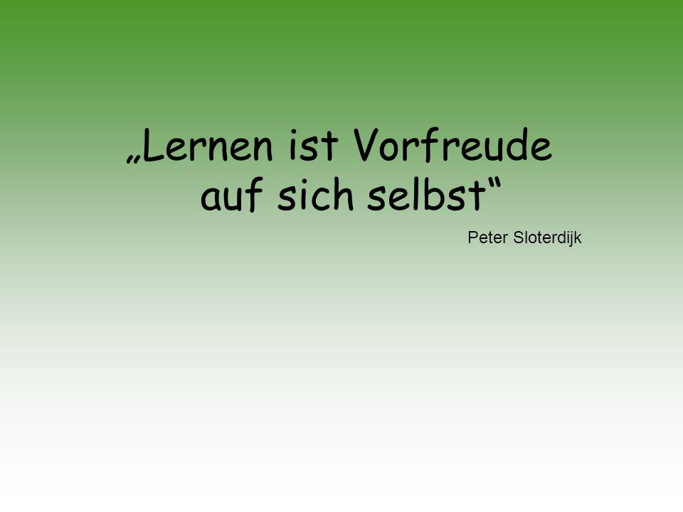 Lernen ist Vorfreude auf sich selbst Peter Sloterdijk