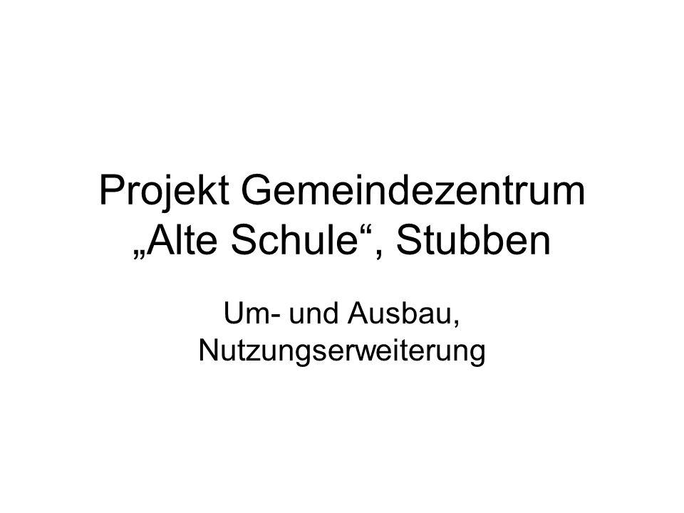 Projekt Gemeindezentrum Alte Schule, Stubben Um- und Ausbau, Nutzungserweiterung