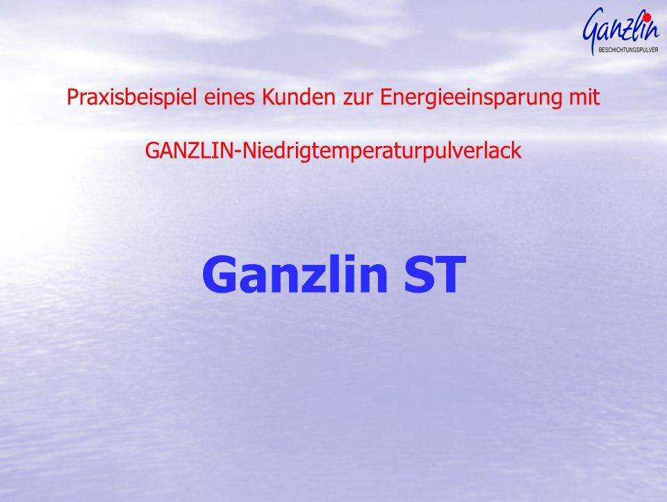 Praxisbeispiel eines Kunden zur Energieeinsparung mit GANZLIN-Niedrigtemperaturpulverlack Ganzlin ST