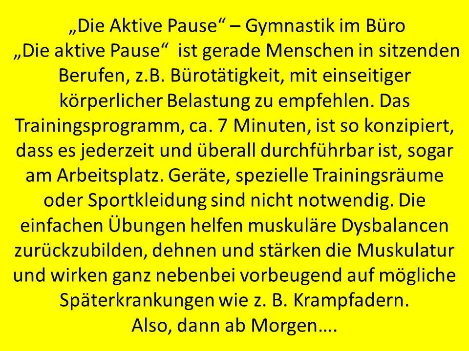 Die Aktive Pause – Gymnastik im Büro Die aktive Pause ist gerade Menschen in sitzenden Berufen, z.B. Bürotätigkeit, mit einseitiger körperlicher Belas