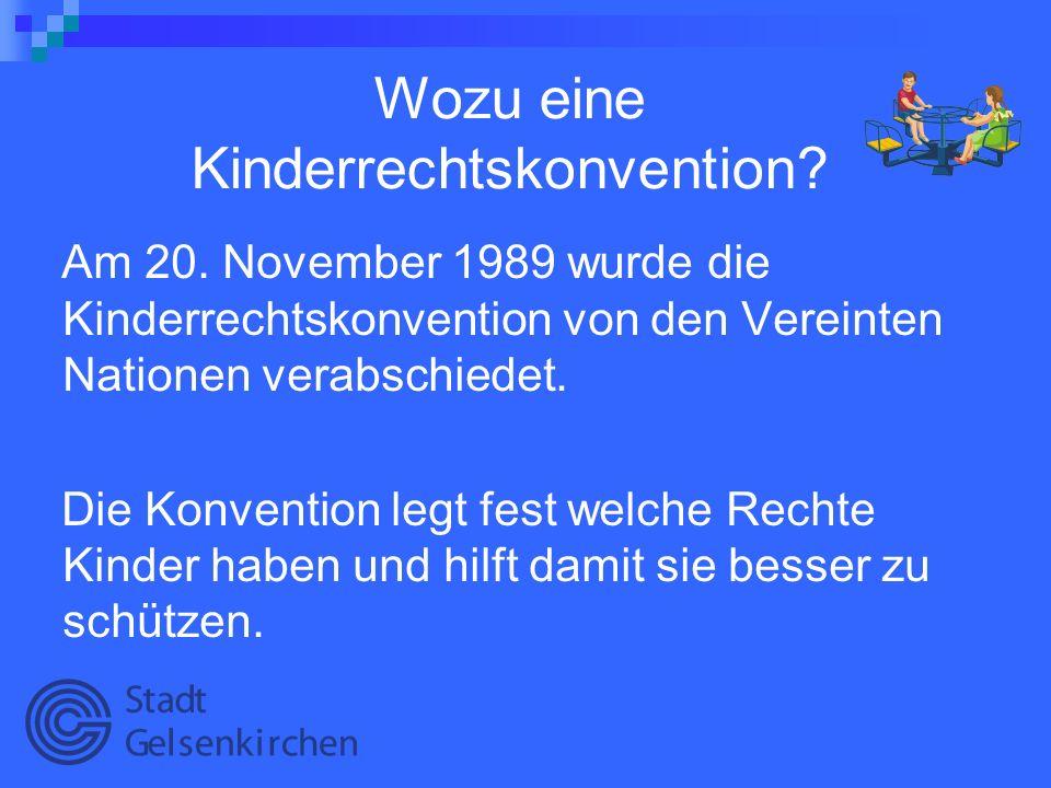 Wozu eine Kinderrechtskonvention? Am 20. November 1989 wurde die Kinderrechtskonvention von den Vereinten Nationen verabschiedet. Die Konvention legt