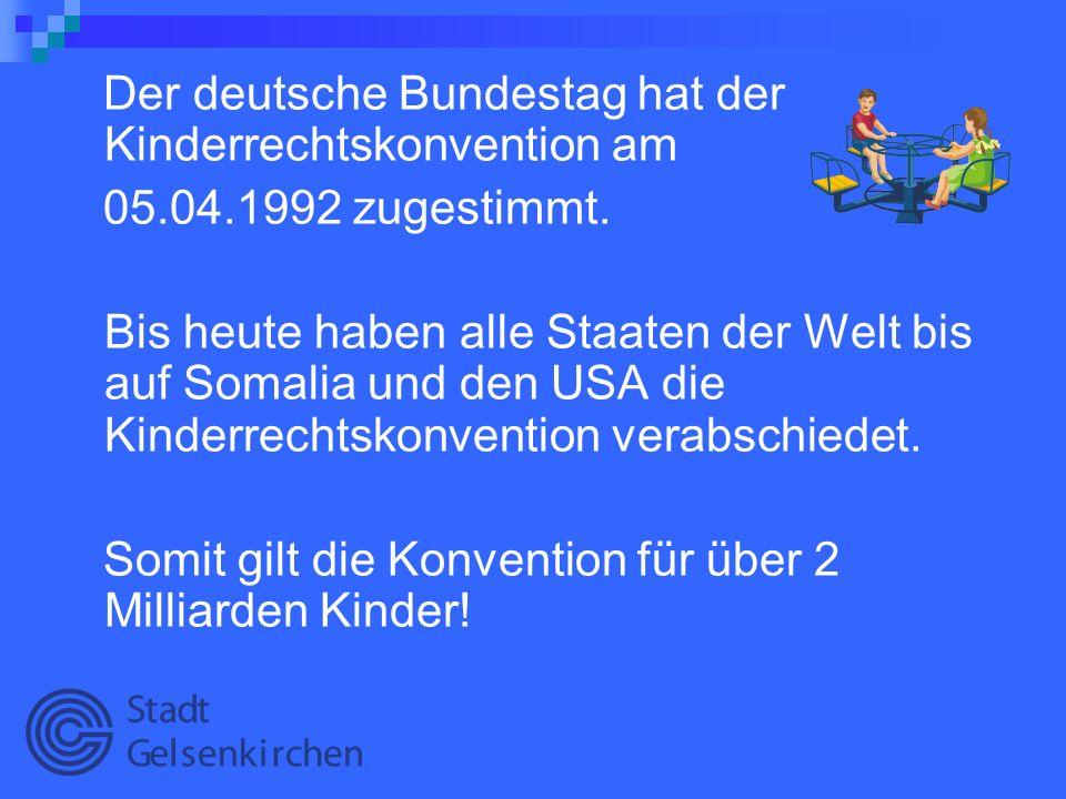 Der deutsche Bundestag hat der Kinderrechtskonvention am 05.04.1992 zugestimmt. Bis heute haben alle Staaten der Welt bis auf Somalia und den USA die