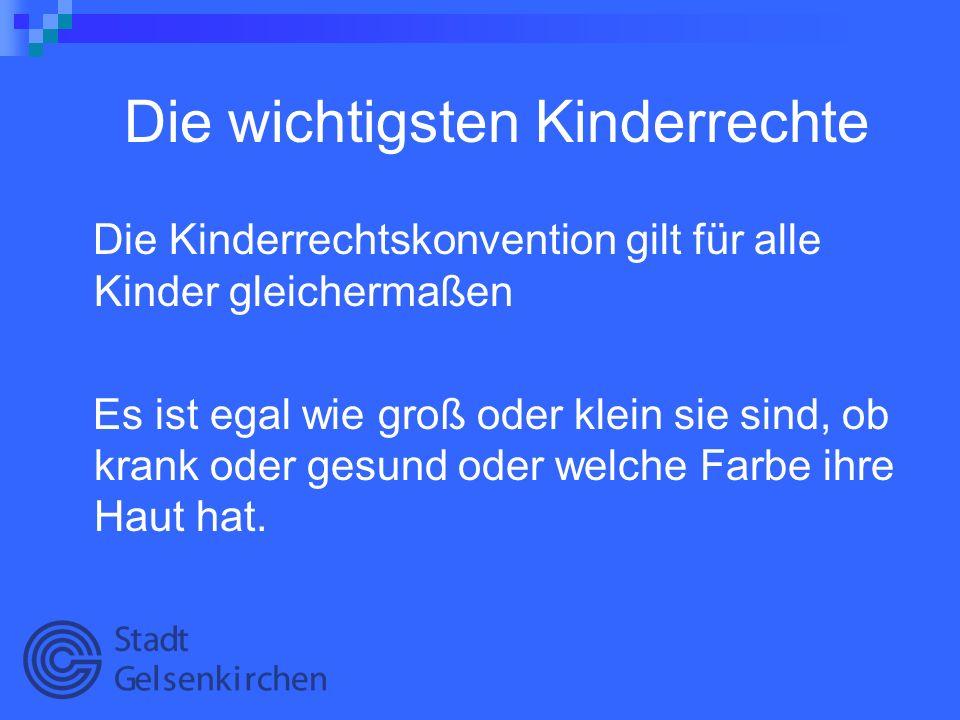 Die wichtigsten Kinderrechte Die Kinderrechtskonvention gilt für alle Kinder gleichermaßen Es ist egal wie groß oder klein sie sind, ob krank oder ges