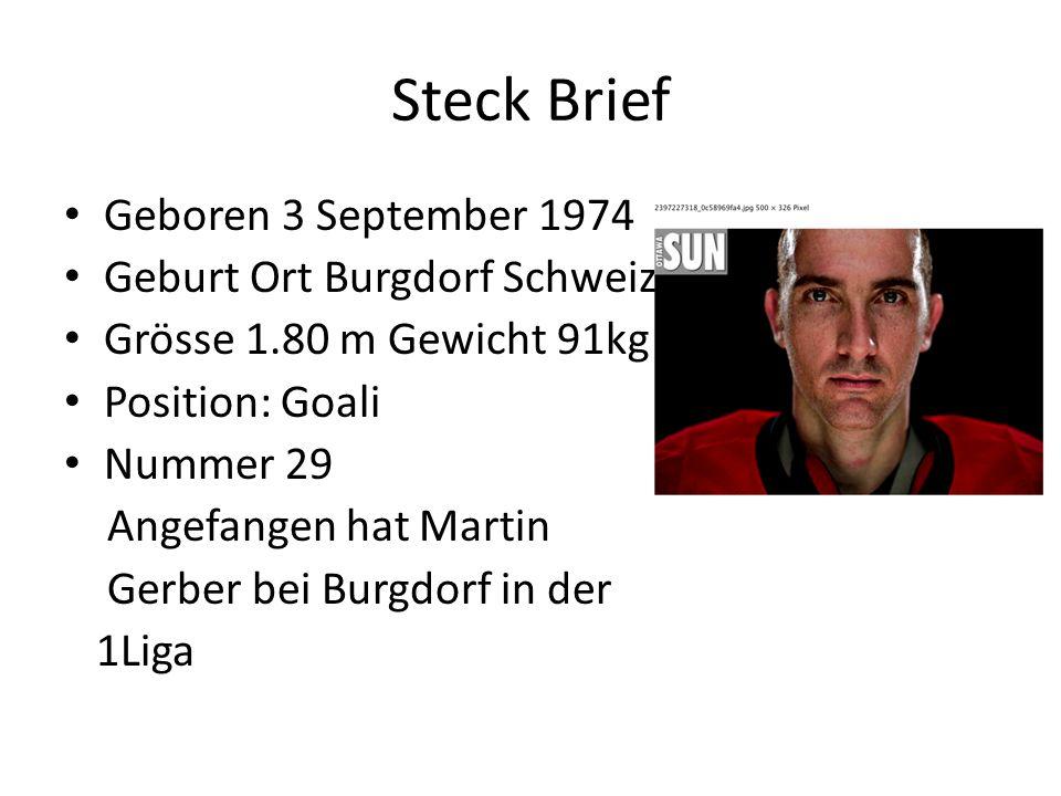 Steck Brief Geboren 3 September 1974 Geburt Ort Burgdorf Schweiz Grösse 1.80 m Gewicht 91kg Position: Goali Nummer 29 Angefangen hat Martin Gerber bei