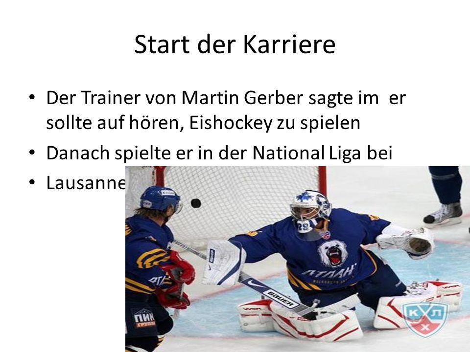 Start der Karriere Der Trainer von Martin Gerber sagte im er sollte auf hören, Eishockey zu spielen Danach spielte er in der National Liga bei Lausann