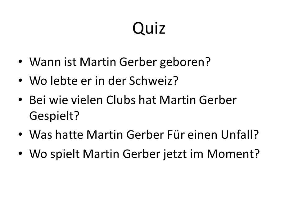 Quiz Wann ist Martin Gerber geboren? Wo lebte er in der Schweiz? Bei wie vielen Clubs hat Martin Gerber Gespielt? Was hatte Martin Gerber Für einen Un