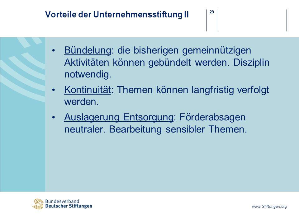 29 www.Stiftungen.org Vorteile der Unternehmensstiftung II Bündelung: die bisherigen gemeinnützigen Aktivitäten können gebündelt werden.