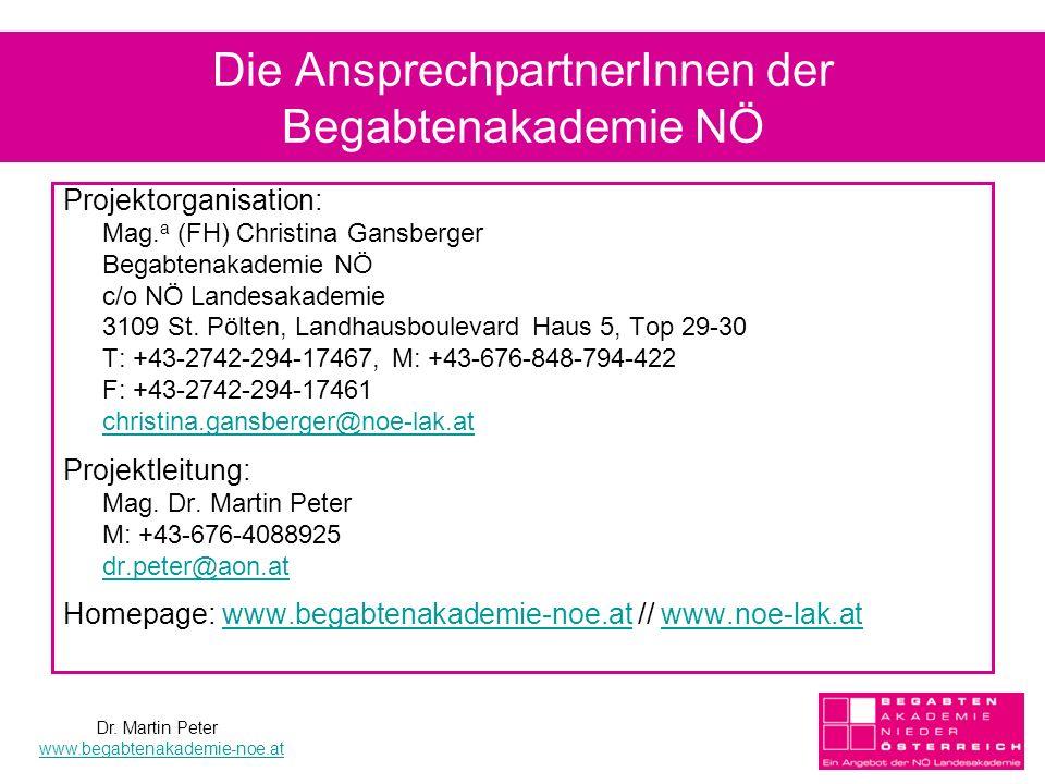 Die AnsprechpartnerInnen der Begabtenakademie NÖ Projektorganisation: Mag. a (FH) Christina Gansberger Begabtenakademie NÖ c/o NÖ Landesakademie 3109