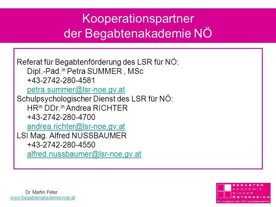 Kooperationspartner der Begabtenakademie NÖ Referat für Begabtenförderung des LSR für NÖ: Dipl.-Päd. in Petra SUMMER, MSc +43-2742-280-4581 petra.summ