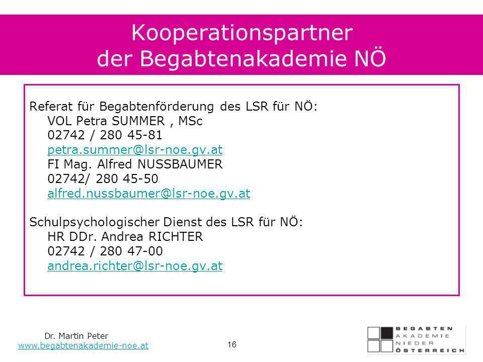 Kooperationspartner der Begabtenakademie NÖ Referat für Begabtenförderung des LSR für NÖ: VOL Petra SUMMER, MSc 02742 / 280 45-81 petra.summer@lsr-noe