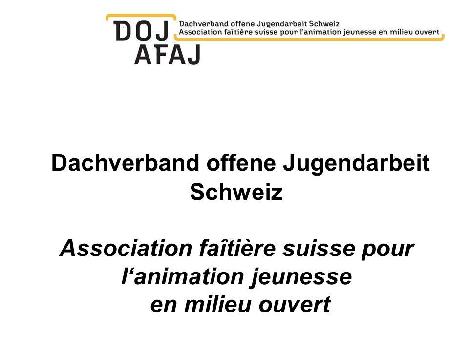 Dachverband offene Jugendarbeit Schweiz Association faîtière suisse pour lanimation jeunesse en milieu ouvert