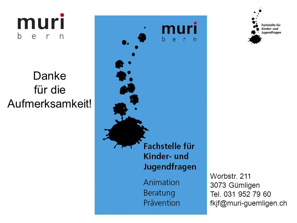 Worbstr. 211 3073 Gümligen Tel. 031 952 79 60 fkjf@muri-guemligen.ch Danke für die Aufmerksamkeit!