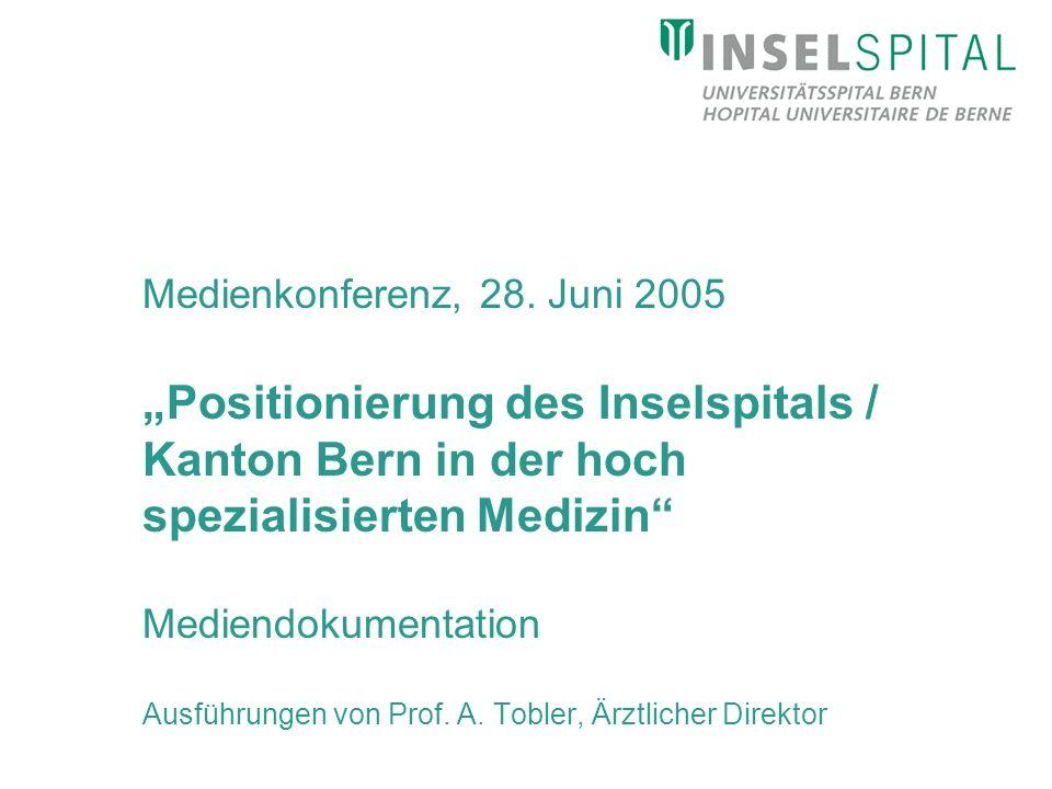 Medienkonferenz, 28. Juni 2005 Positionierung des Inselspitals / Kanton Bern in der hoch spezialisierten Medizin Mediendokumentation Ausführungen von