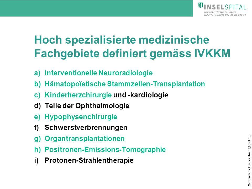 Mediendienst Inselspital (mdi@insel.ch) Hoch spezialisierte medizinische Fachgebiete definiert gemäss IVKKM a)Interventionelle Neuroradiologie b)Hämat