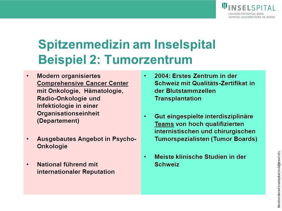 Mediendienst Inselspital (mdi@insel.ch) Spitzenmedizin am Inselspital Beispiel 2: Tumorzentrum Modern organisiertes Comprehensive Cancer Center mit On