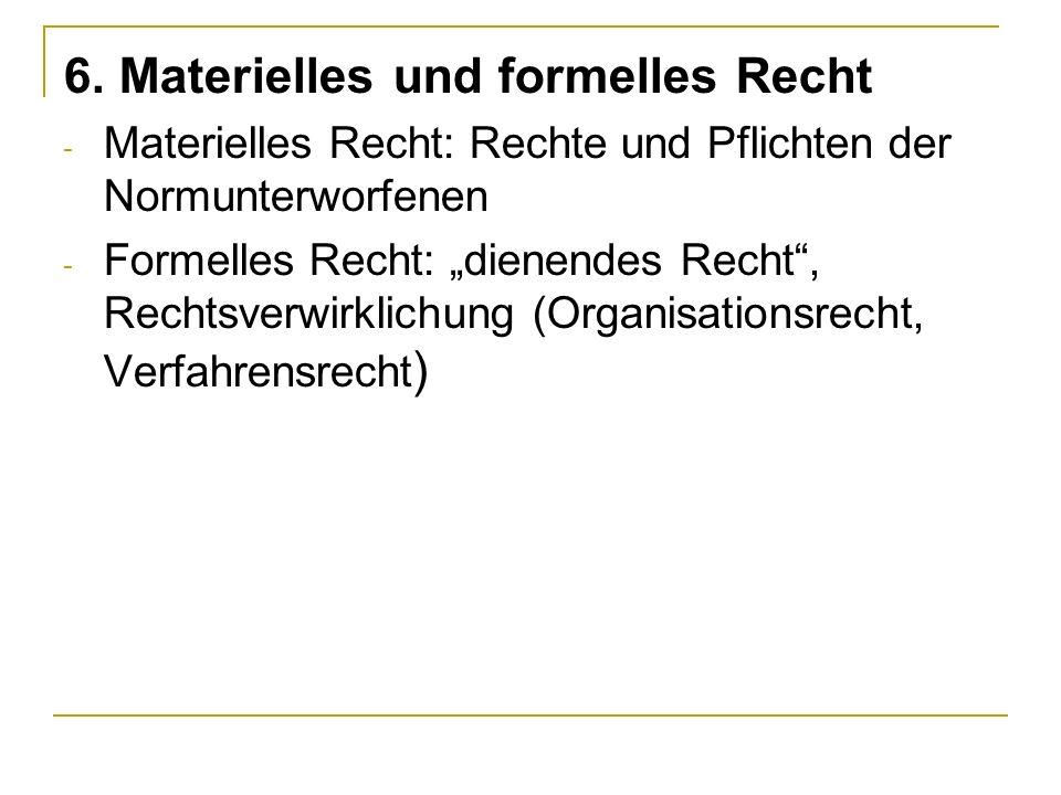 6. Materielles und formelles Recht - Materielles Recht: Rechte und Pflichten der Normunterworfenen - Formelles Recht: dienendes Recht, Rechtsverwirkli