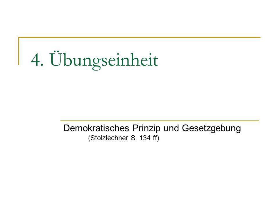 4. Übungseinheit Demokratisches Prinzip und Gesetzgebung (Stolzlechner S. 134 ff)