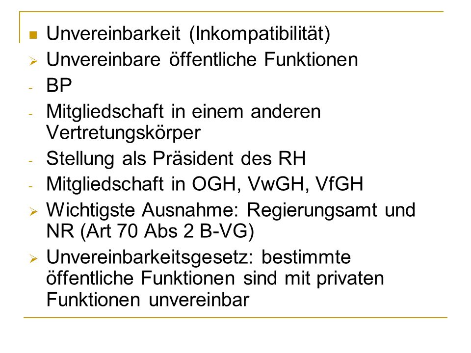 Unvereinbarkeit (Inkompatibilität) Unvereinbare öffentliche Funktionen - BP - Mitgliedschaft in einem anderen Vertretungskörper - Stellung als Präside