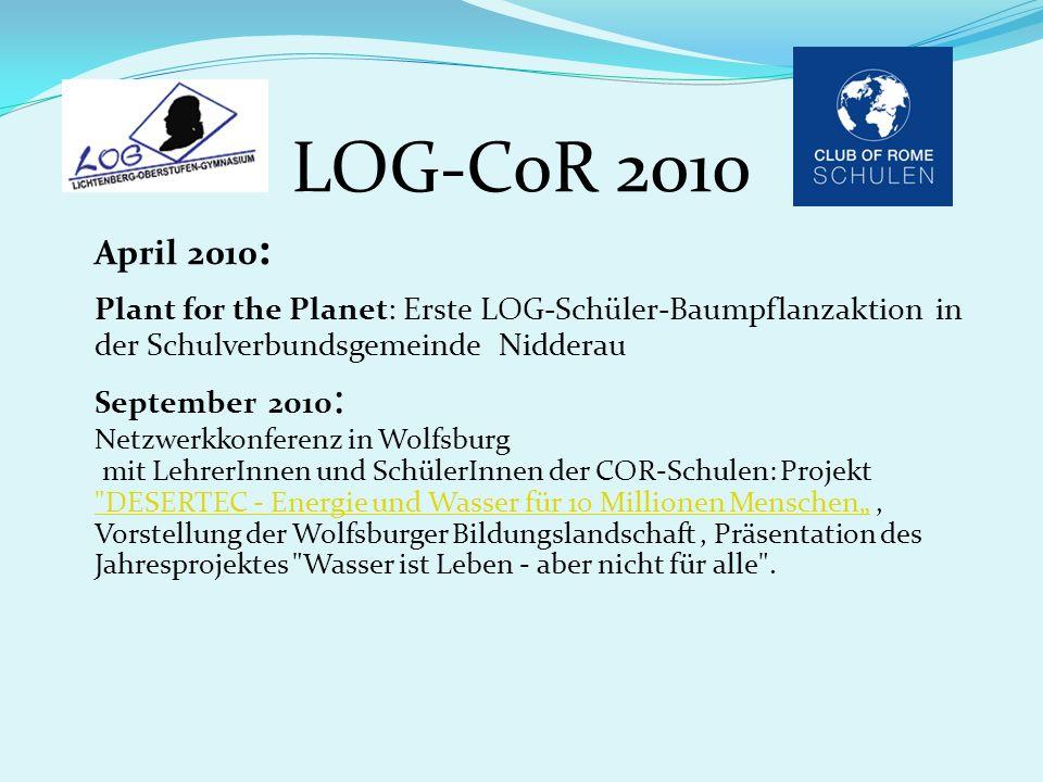 LOG-CoR 2010 April 2010 : Plant for the Planet: Erste LOG-Schüler-Baumpflanzaktion in der Schulverbundsgemeinde Nidderau September 2010 : Netzwerkkonf