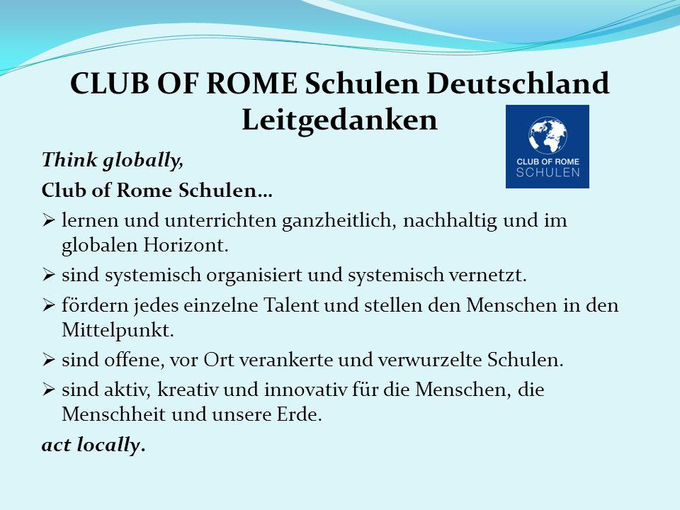 CLUB OF ROME Schulen Deutschland Leitgedanken Think globally, Club of Rome Schulen… lernen und unterrichten ganzheitlich, nachhaltig und im globalen H