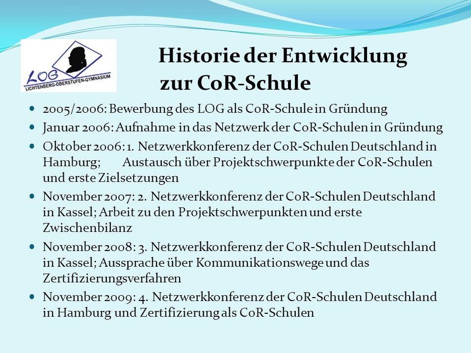 LOG-CoR 2009 November 2009 : CoR-Symbolbaum-Pflanzung und Setzung des CoR-Findlings; Netzwerkkonferenz der CoR-Schulen Deutschlands in Hamburg; Zertifizierung des LOG als CoR-Schule; CoR-Schülerkonferenz am LOG; Dezember 2009: Erste LOG–CoR-Konferenz von LehrerInnen und SchülerInnen; Arbeitsschwerpunkte: Schulorganisation und Unterrichtsgestaltung, Vernetzung mit dem Schulumfeld und Mobilisierung von Ressourcen, Fächerübergreifende Curricula zu: Globalität, Nachhaltigkeit, Interkulturelles Lernen