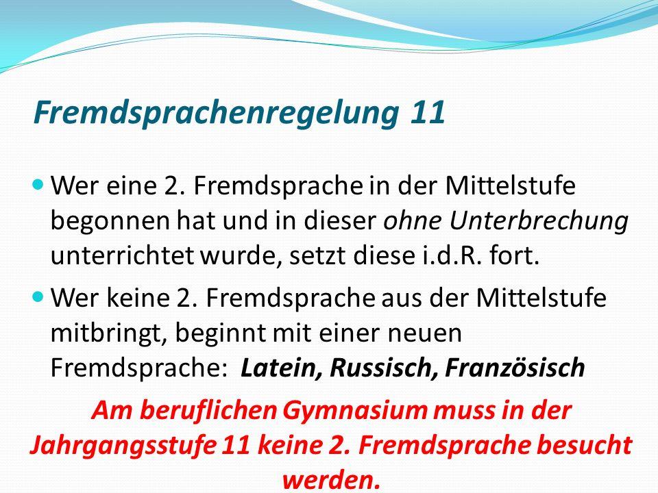 Fremdsprachenregelung 11 Wer eine 2. Fremdsprache in der Mittelstufe begonnen hat und in dieser ohne Unterbrechung unterrichtet wurde, setzt diese i.d