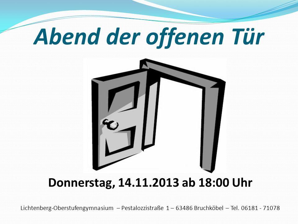 Abend der offenen Tür Donnerstag, 14.11.2013 ab 18:00 Uhr Lichtenberg-Oberstufengymnasium – Pestalozzistraße 1 – 63486 Bruchköbel – Tel. 06181 - 71078