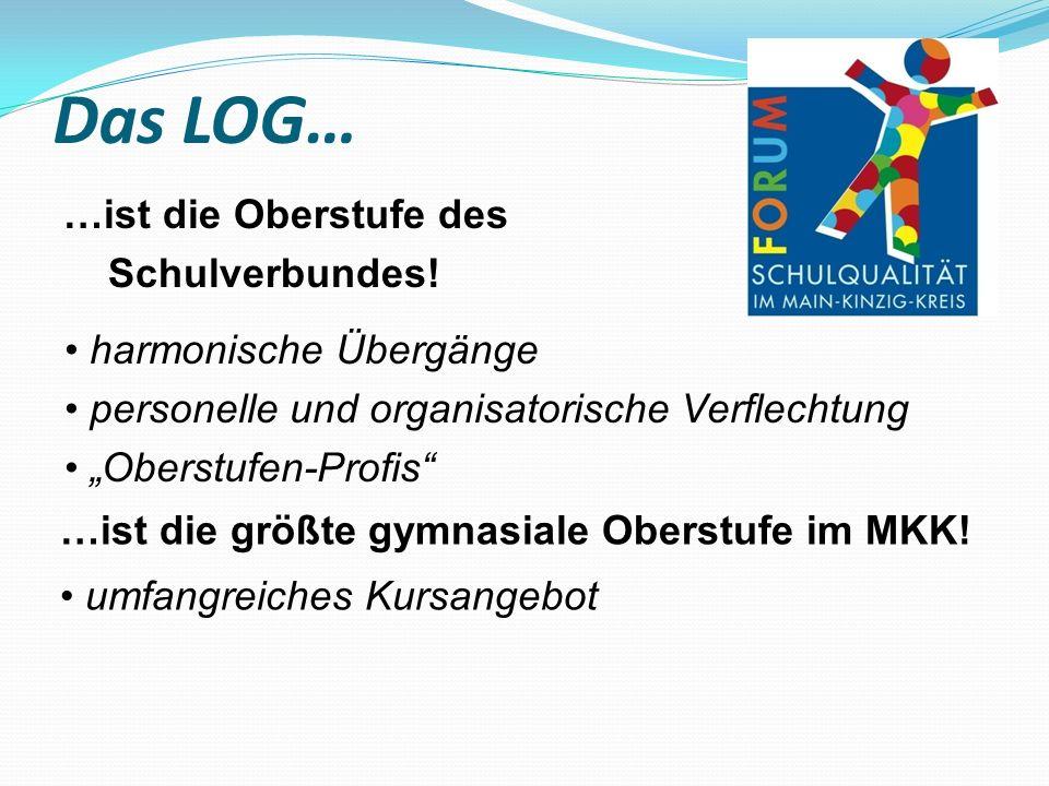 Das LOG… …ist die Oberstufe des Schulverbundes! harmonische Übergänge personelle und organisatorische Verflechtung Oberstufen-Profis umfangreiches Kur
