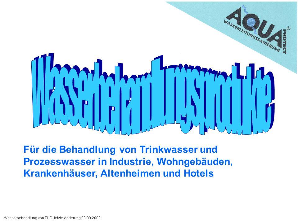 Wasserbehandlung von THD, letzte Änderung 03.09.2003 Für die Behandlung von Trinkwasser und Prozesswasser in Industrie, Wohngebäuden, Krankenhäuser, Altenheimen und Hotels