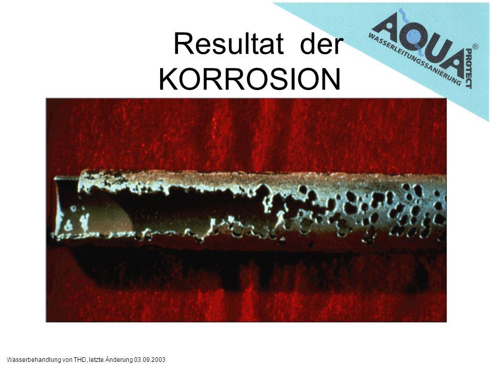 Wasserbehandlung von THD, letzte Änderung 03.09.2003 Resultat der KORROSION