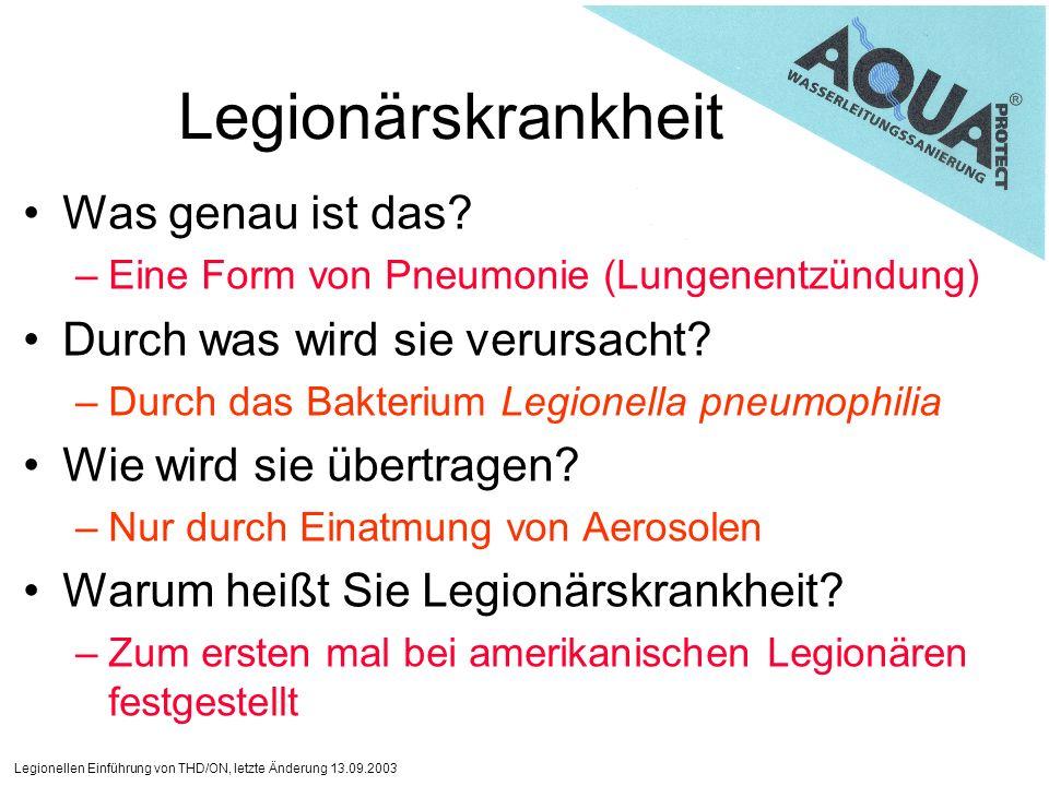 Legionellen Einführung von THD/ON, letzte Änderung 13.09.2003 Legionärskrankheit Was genau ist das? –Eine Form von Pneumonie (Lungenentzündung) Durch