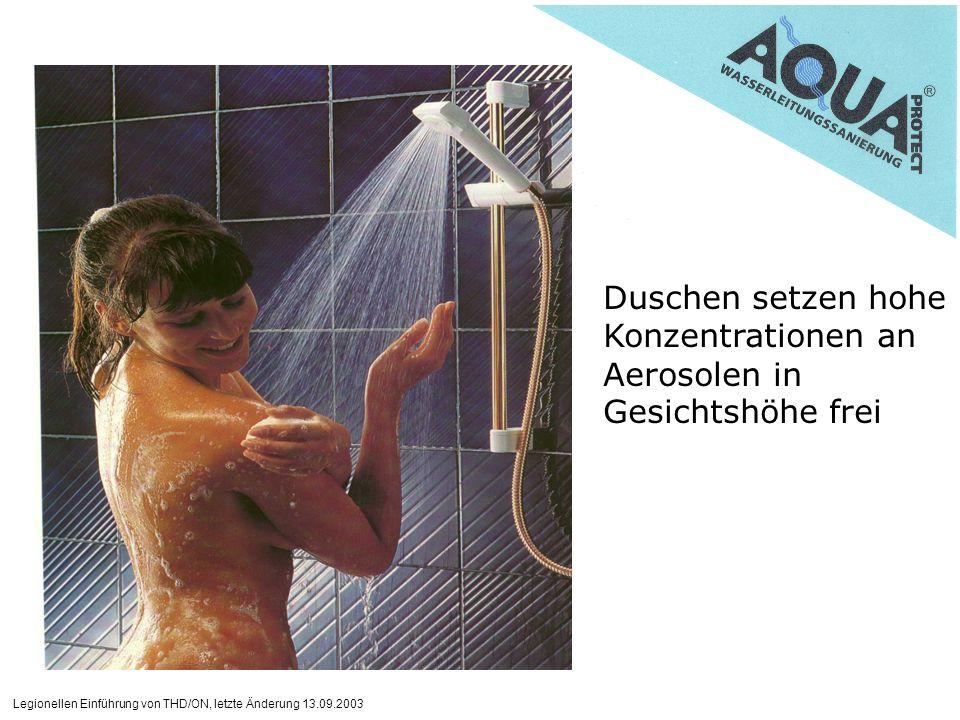 Legionellen Einführung von THD/ON, letzte Änderung 13.09.2003 Duschen setzen hohe Konzentrationen an Aerosolen in Gesichtshöhe frei
