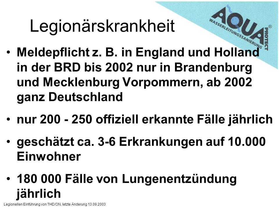 Legionellen Einführung von THD/ON, letzte Änderung 13.09.2003 Legionärskrankheit Meldepflicht z. B. in England und Holland in der BRD bis 2002 nur in