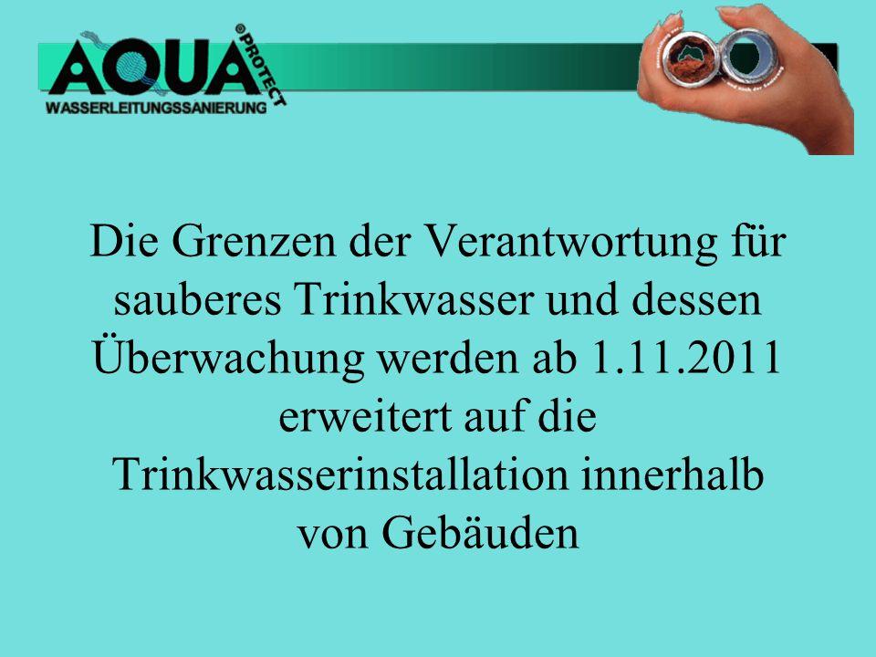 Die Grenzen der Verantwortung für sauberes Trinkwasser und dessen Überwachung werden ab 1.11.2011 erweitert auf die Trinkwasserinstallation innerhalb