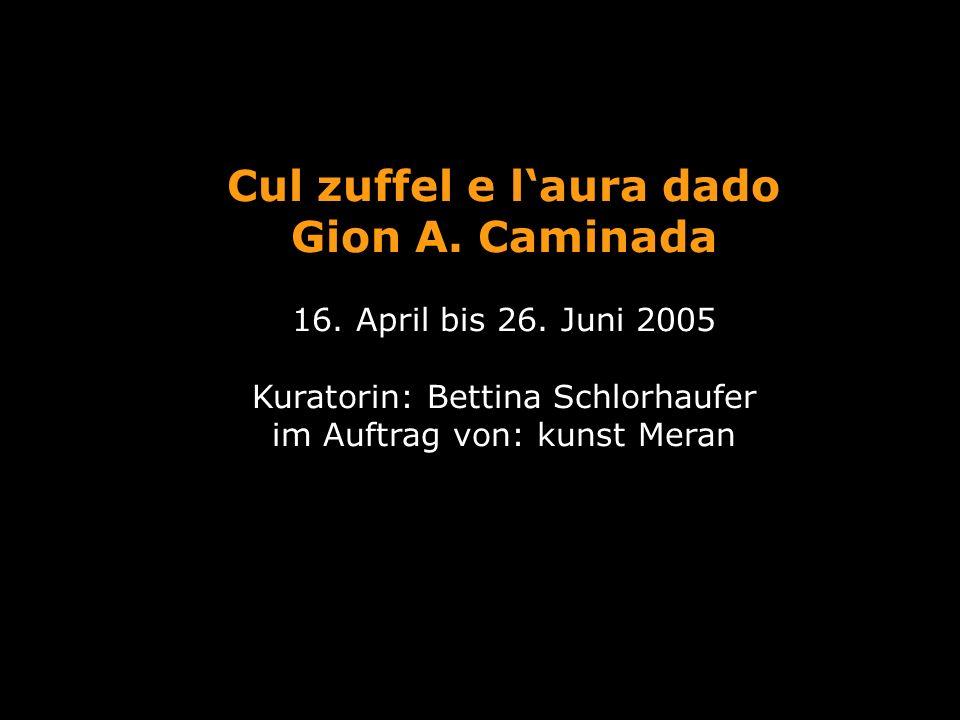 Cul zuffel e laura dado Gion A. Caminada 16. April bis 26.