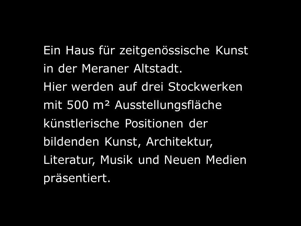 Ein Haus für zeitgenössische Kunst in der Meraner Altstadt.