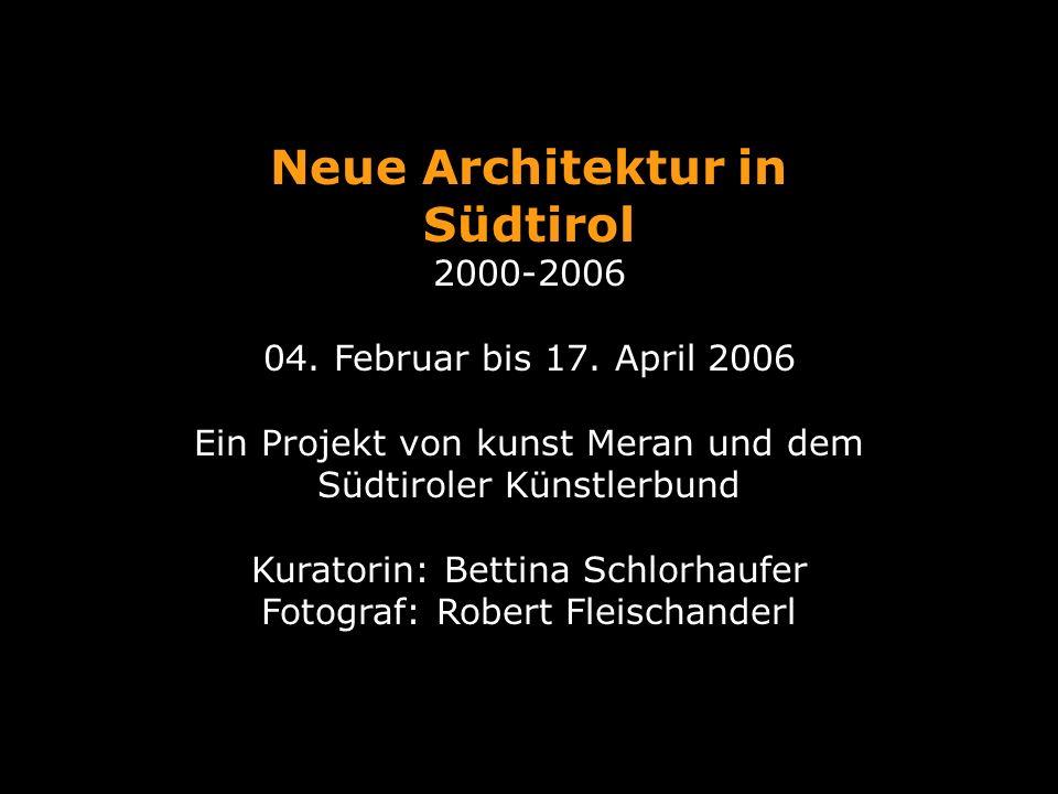 Neue Architektur in Südtirol 2000-2006 04. Februar bis 17.